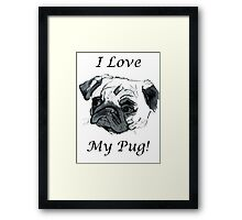 I Love My Pug! T-Shirt , Hoodie, Phone Cases & More! Framed Print