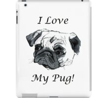 I Love My Pug! T-Shirt , Hoodie, Phone Cases & More! iPad Case/Skin