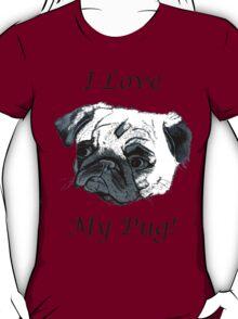 I Love My Pug! T-Shirt , Hoodie, Phone Cases & More! T-Shirt
