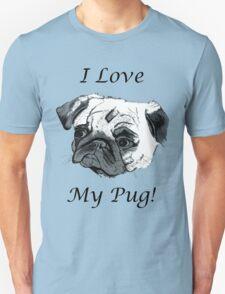 I Love My Pug! T-Shirt , Hoodie, Phone Cases & More! Unisex T-Shirt