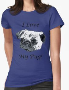 I Love My Pug! T-Shirt , Hoodie, Phone Cases & More! Womens Fitted T-Shirt