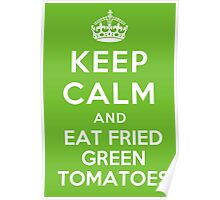 Keep Calm Fried Green Tomatoes Poster