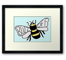 """"""" Buzz Off """" Bumble Bee Framed Print"""