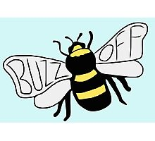 """"""" Buzz Off """" Bumble Bee Photographic Print"""