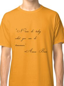 never do today what you can do tomorrow Classic T-Shirt