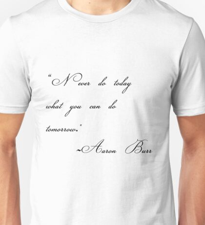 never do today what you can do tomorrow Unisex T-Shirt