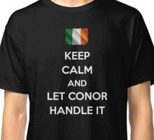 Keep Calm Conor Handle it Classic T-Shirt