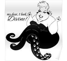 My Dear I Look Divine! Said Ursula Poster