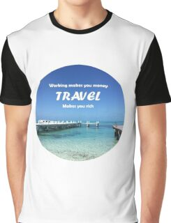Working makes you money, Travel makes you rich Graphic T-Shirt