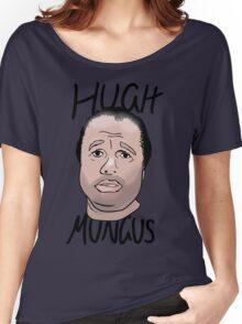 Hugh Mungus - Text Version Women's Relaxed Fit T-Shirt