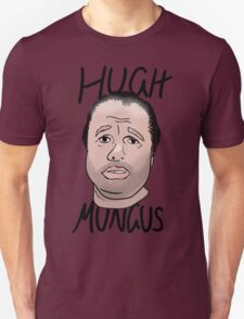 Hugh Mungus - Text Version Unisex T-Shirt