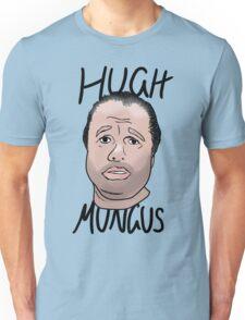 Hugh Mungus - Text Version Unisex T-Shirt