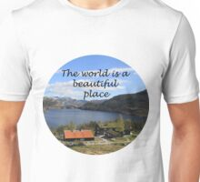 The world is a beautiful place Unisex T-Shirt