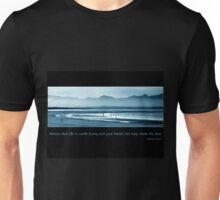 Life is worth living Unisex T-Shirt
