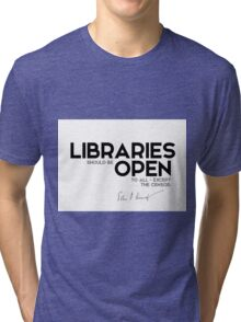 libraries should be open to all, except the censor - John F. Kennedy Tri-blend T-Shirt