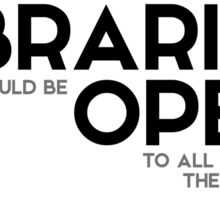 libraries should be open to all, except the censor - John F. Kennedy Sticker