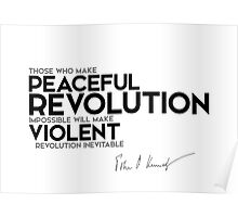 peaceful revolution, violent revolution - John F. Kennedy Poster