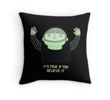 It's True if You Believe It Throw Pillow