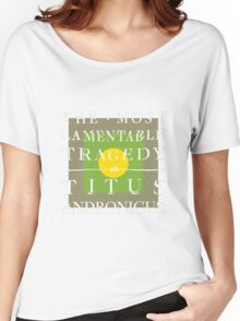 THE MOST LAMENTABLE TRAGEDY Women's Relaxed Fit T-Shirt
