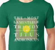 THE MOST LAMENTABLE TRAGEDY Unisex T-Shirt