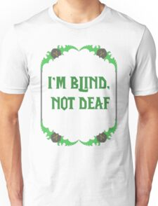 Im blind, not deaf - Bladeframe Unisex T-Shirt