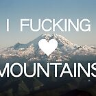 I Fucking (Heart) Mountains by robertandjoey
