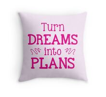 Turn DREAMS into PLANS Throw Pillow