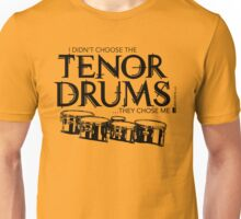 I Didn't Choose The Tenor Drums (Black Lettering) Unisex T-Shirt