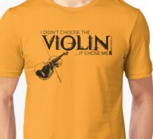 I Didn't Choose The Violin (Black Lettering) Unisex T-Shirt