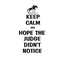 Keep Calm & Hope The Judge Didn't Notice Equestrian Gifts Photographic Print