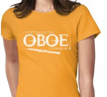 I Didn't Choose The Oboe (White Lettering) Womens Fitted T-Shirt