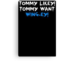Tommy Likey Tommy Want Wing Ey  Canvas Print