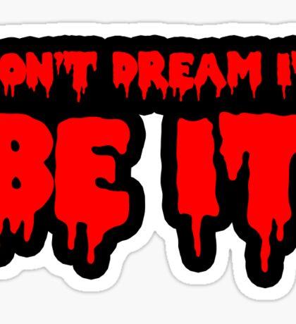 Don't dream it, be it!  Sticker