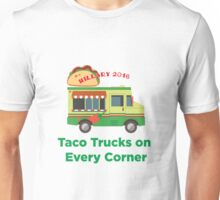 Taco Trucks on Every Corner: Hillary 2016 Unisex T-Shirt