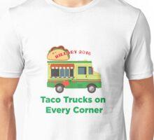 Taco Trucks on Every Corner: Hillary 2016 Unisex T-Shirt