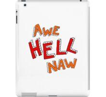 Awe Hell Naw iPad Case/Skin