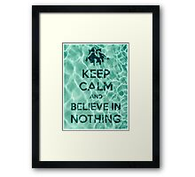 Keep Calm And Believe In Nothing Framed Print