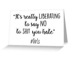 Girls - Its really liberating to say no Greeting Card
