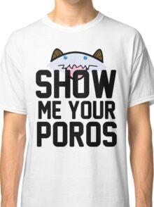 Show Me Your Poros Classic T-Shirt