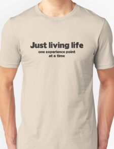Just Living Life One Experience Point At A Time Unisex T-Shirt