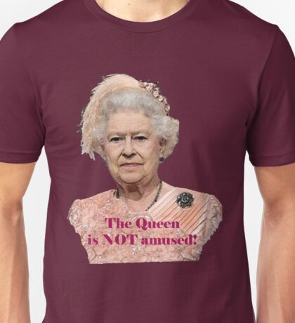 Queen Elizabeth is NOT Amused Unisex T-Shirt
