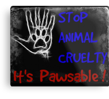 Stop Animal cruelty - it's pawsable! Metal Print