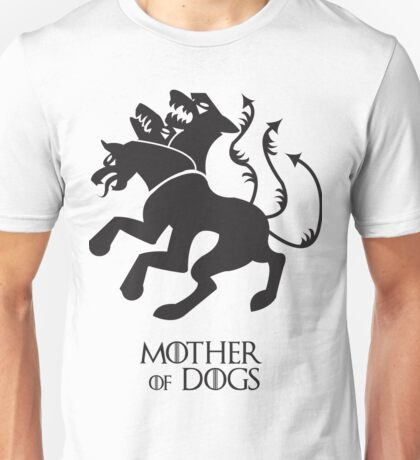 Mother of Dogs | Game of Thrones Unisex T-Shirt