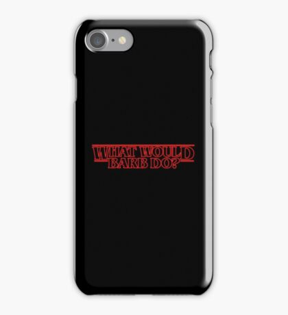 WHAT WOULD BARB DO? STRANGER THINGS iPhone Case/Skin