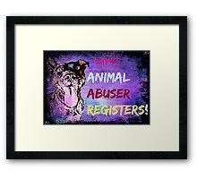 I support Animal Abuser Registers! Framed Print