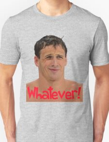 Whatever Ryan Lochte Unisex T-Shirt