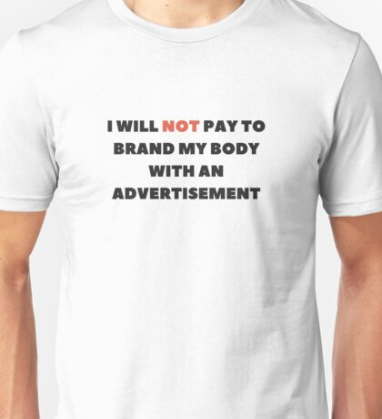 "Anti-Consumerism ""I will not pay to brand myself"" Unisex T-Shirt"