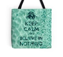 Keep Calm And Believe In Nothing Tote Bag