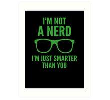I'm Not A Nerd. I'm Just Smarter Than You. Art Print
