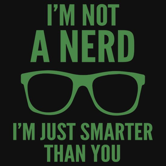 Quot I M Not A Nerd I M Just Smarter Than You Quot T Shirts